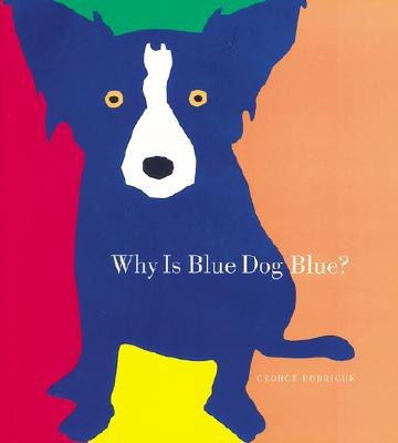 Why Is Blue Dog Blue? By Rodrigue, George/ Goldstone, Bruce